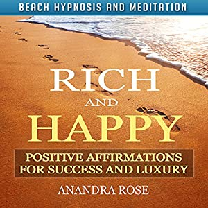 Rich and Happy: Positive Affirmations for Success and Luxury with Beach Hypnosis and Meditation Speech