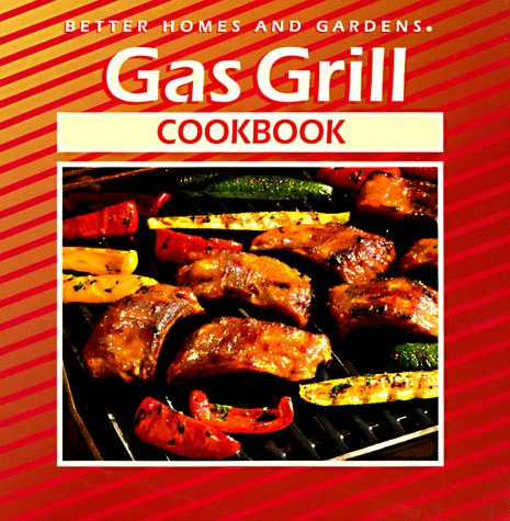 Gas Grill Cookbook (Better Homes and Gardens(R)), Better Homes and Gardens