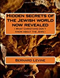 img - for Hidden secrets of the Jewish world now revealed: ( What Christians don't know about the Jews ) (Volume 1) book / textbook / text book