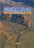 echange, troc Pierre Gentelle - Traces d'eau : Un géographe chez les archéologues