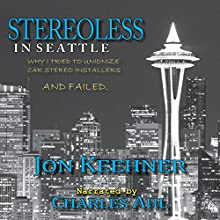 Stereoless in Seattle: Why I Tried to Unionize Car Stereo Installers and Failed Audiobook by Jon Keehner Narrated by Charlie Ahl