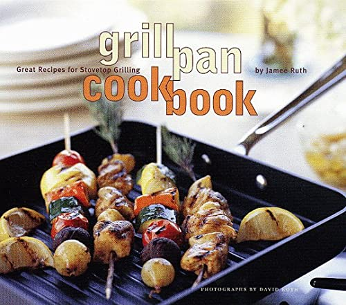 Grill Pan Cookbook: Great Recipes for Stovetop Grilling, Jamee Ruth