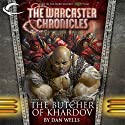 The Butcher of Khardov: The Warcaster Chronicles, Vol. Two (       UNABRIDGED) by Dan Wells Narrated by Marc Vietor