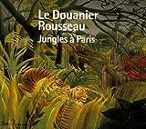 echange, troc Serge Lemoine - Le Douanier Rousseau : Jungles à Paris