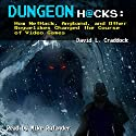 Dungeon Hacks: How NetHack, Angband, and Other Roguelikes Changed the Course of Video Games (       UNABRIDGED) by David L. Craddock Narrated by Mike Rylander