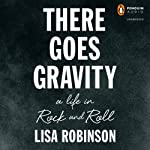 There Goes Gravity: A Life in Rock and Roll | Lisa Robinson