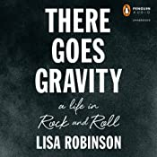 There Goes Gravity: A Life in Rock and Roll | [Lisa Robinson]