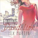 Finding Dandelion: Dearest Series #2 Audiobook by Lex Martin Narrated by Arielle DeLisle, Nelson Hobbs
