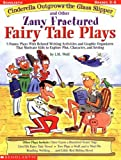 Cinderella Outgrows the Glass Slipper and Other Zany Fractured Fairy Tale Plays: 5 Funny Plays with Related Writing Activities and Graphic Organizers ... Kids to Explore Plot, Characters, and Setting (0439271681) by Wolf, Joan M.