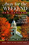 Away for the Weekend: New England: 52 Great Getaways in Connecticut, Maine, Massachusetts, New Hampshire, Rhode Isl and, Vermont