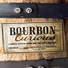 Bourbon Curious: A Simple Tasting Guide for the Savvy Drinker Hörbuch von Fred Minnick Gesprochen von: David Drummond