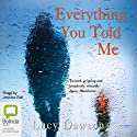 Everything You Told Me Audiobook by Lucy Dawson Narrated by Jessica Ball