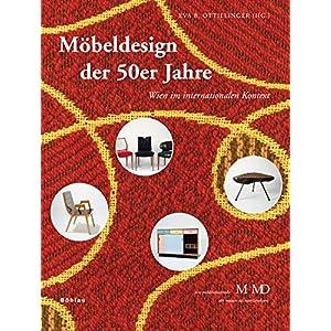 Möbeldesign der 50er Jahre: Wien im internationalen Kontext (Eine Publikationsreihe