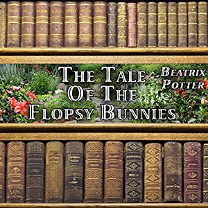 The Tale of the Flopsy Bunnies Audiobook