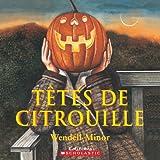 Tetes de Citrouille (Album Illustre) (French Edition) (0545991862) by Minor, Wendell