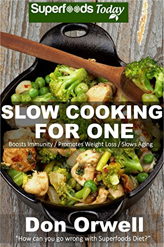Slow Cooking for One: 60+ Slow Cooker Meals, Antioxidants & Phytochemicals, Soups Stews and Chilis, Gluten Free Cooking, Casserole Meals, Casserole Recipes, ... Dinners Cookbook-Slow Cooker Meals Book 86) by Don Orwell