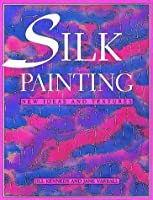 Silk Painting: New Ideas and Textures