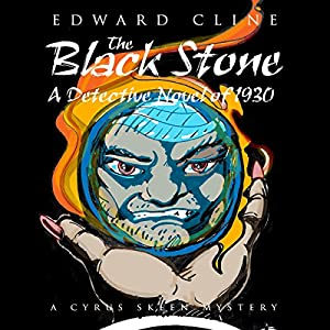 The Black Stone: A Detective Novel of 1930: A Cyrus Skeen Mystery, Book 6 | [Edward Cline]