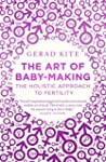 The Art of Baby Making: The hollistic...
