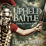 img - for Upheld in the Battle: Living in Heroic Faith book / textbook / text book