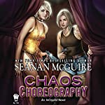 Chaos Choreography: InCryptid, Book 5 | Seanan McGuire
