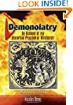 Demonolatry: An Account of the Histor...