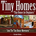 Tiny Homes for Beginners: Join the Tiny House Movement Audiobook by Christopher Dillashaw Narrated by Lyle Blaker