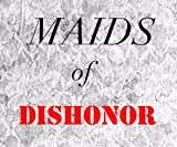 Sorry Im Not Sorry: Maids of Dishonor