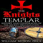 The Knights Templar: History and Conspiracies of the Secret Organization | William Myron Price