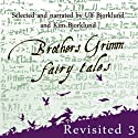 Brothers Grimm Fairy Tales Revisited: Volume 3 Audiobook by Jacob Grimm, Wilhelm Grimm Narrated by Ulf Bjorklund, Kim Bjorklund