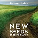 New Seeds of Contemplation (       UNABRIDGED) by Thomas Merton Narrated by Jonathan Montaldo, Sharon Cross