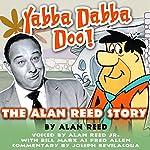 Yabba Dabba Doo!: The Alan Reed Story | Alan Reed
