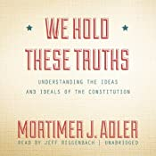 We Hold These Truths: Understanding the Ideas and Ideals of the Constitution | [Mortimer J. Adler]