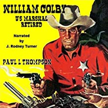 William Colby - US Marshal: Retired | Livre audio Auteur(s) : Paul L. Thompson Narrateur(s) : J Rodney Turner