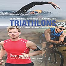 Using Mental Toughness Training for Triathlons: Visualization Techniques to Make Your Goals Reality (       UNABRIDGED) by Joseph Correa Narrated by Andrea Erickson