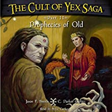 The Cult of Yex Saga: Part II: Prophecies of Old: An Epic Fantasy Series (       UNABRIDGED) by Jason F. Smith, C. Parker Garlitz Narrated by Steve Carlson
