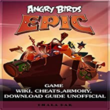 Angry Birds Epic Game Wiki, Cheats, Armory, Download Guide Unofficial Audiobook by Chala Dar Narrated by Trevor Clinger