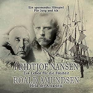 Fridtjof Nansen - Ein Leben für die Freiheit / Roald Amundsen - Held der Antarktis Performance