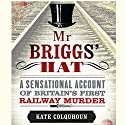 Mr Briggs' Hat: A Sensational Account of Britain's First Railway Murder Audiobook by Kate Colquhoun Narrated by John Telfer