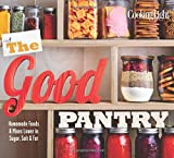 img - for Cooking Light The Good Pantry: Homemade Foods & Mixes Lower in Sugar, Salt & Fat book / textbook / text book