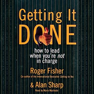 Getting It Done: How to Lead When You're Not in Charge | [Roger Fisher, Alan Sharp]