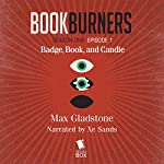 Bookburners: Badge, Book, and Candle: Episode 1 | Max Gladstone,Margaret Dunlap,Mur Lafferty,Brian Francis Slattery
