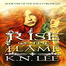 Rise of the Flame: The Eura Chronicles, Book 1 Audiobook by K.N. Lee Narrated by Joel Froomkin