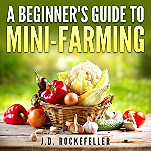 A Beginner's Guide to Mini-Farming Audiobook