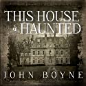 This House Is Haunted (       UNABRIDGED) by John Boyne Narrated by Alison Larkin