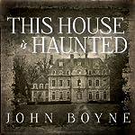 This House Is Haunted | John Boyne