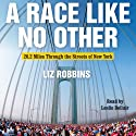 A Race Like No Other: 26.2 Miles Through the Streets of New York (       UNABRIDGED) by Liz Robbins Narrated by Chris Fogg