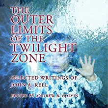 The Outer Limits of the Twilight Zone: Selected Writings of John A. Keel (       UNABRIDGED) by John A. Keel Narrated by Pete Ferrand