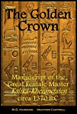 img - for 'The Golden Crown' - Manuscript of the Great Female Master Kalika-Khenmetaten, circa 1370 B.C. book / textbook / text book