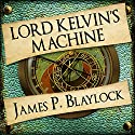 Lord Kelvin's Machine: The Adventures of Langdon St Ives, Book 2 Audiobook by James P Blaylock Narrated by Nigel Carrington